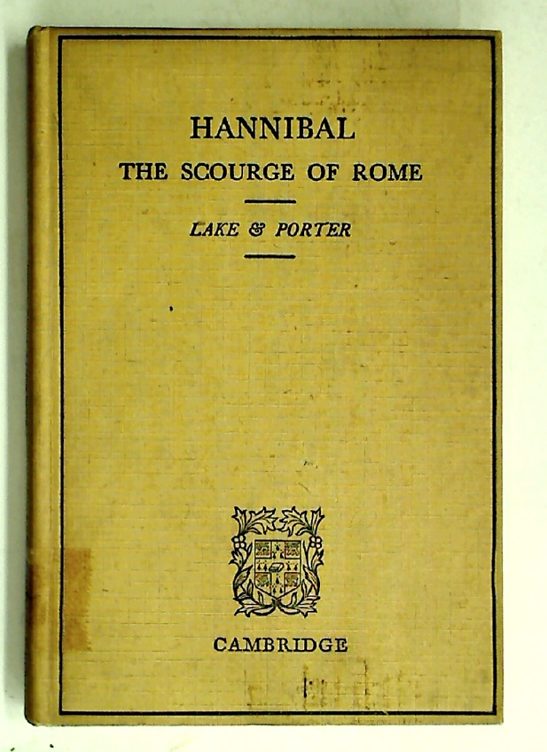 Hannibal. The Scourge of Rome. Being Selections from Livy XXI.