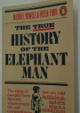 The True History of the Elephant Man.