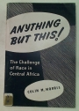 Anything But This! The Challenge of Race in Central Africa.