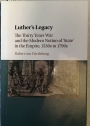 Luther's Legacy: The Thirty Years War and the Modern Notion of 'State' in the Empire, 1530s to 1790s.