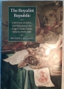 The Royalist Republic: Literature, Politics, and Religion in the Anglo-Dutch Public Sphere, 1639 - 1660.