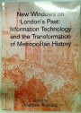 New Windows on London's Past: Information Technology and the Transformation of Metropolitan History.