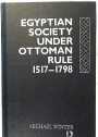 Egyptian Society Under Ottoman Rule, 1517 - 1798.