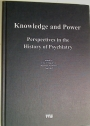 Knowledge and Power: Perspectives in the History of Psychiatry. Selected Papers.