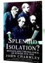 Splendid Isolation? Britain and the Balance of Power 1874 - 1914.