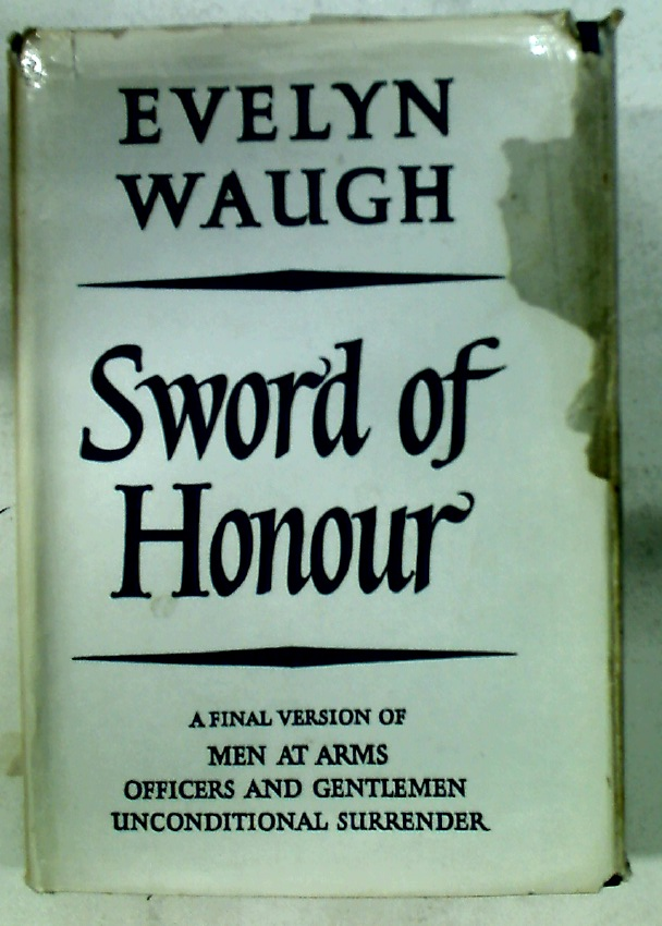 Sword of Honour - A Final Version of the Novels Men At Arms (1952), Officers And Gentlemen (1955) and Unconditional Surrender (1961).