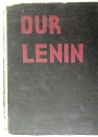 Our Lenin. Edited by Ruth Shaw and Harry Alan Potamkin. Pictures by William Siegel.