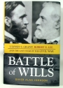Battle of Wills: Ulysses S. Grant, Robert E. Lee and the Last Year of the Civil War.