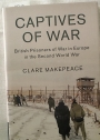 Captives of War: British Prisoners of War in Europe in the Second World War.
