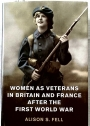 Women as Veterans in Britain and France after the First World War.