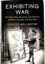 Exhibiting War: The Great War, Museums, and Memory in Britain, Canada, and Australia.