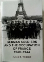 German Soldiers and the Occupation of France, 1940 – 1944.