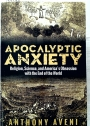 Apocalyptic Anxiety: Religion, Science, and America's Obsession with the End of the World.