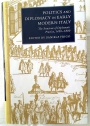 Politics and Diplomacy in Early Modern Italy: The Structure of Diplomatic Practice, 1450 - 1800.