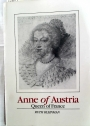 Anne of Austria: Queen of France, 1601 - 1666.