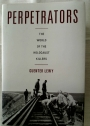 Perpetrators: The World of the Holocaust Killers.
