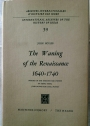 The Waning of the Renaissance, 1640 - 1740. Studies in the Thought and Poetry of Henry More, John Norris and Isaac Watts.