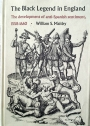 The Black Legend in England. The Development of Anti-Spanish Sentiment, 1558 - 1660.