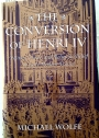 The Conversion of Henri the Fourth: Politics, Power and Religious Belief in Early Modern France  Michael Wolfe  Published by Harvard University Press ISBN 10: 0674170318 ISBN 13: 9780674170315.
