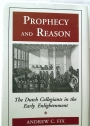 Prophecy and Reason: The Dutch Collegiants in the Early Enlightenment.