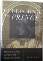 Publishing the Prince: History, Reading, and the Birth of Political Criticism.