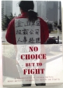 No Choice but to Fight. A Documentation of Chinese Battery Woman Workers' Struggle for Health and Dignity.