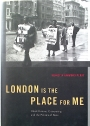 London is the Place for Me: Black Britons, Citizenship and the Politics of Race.