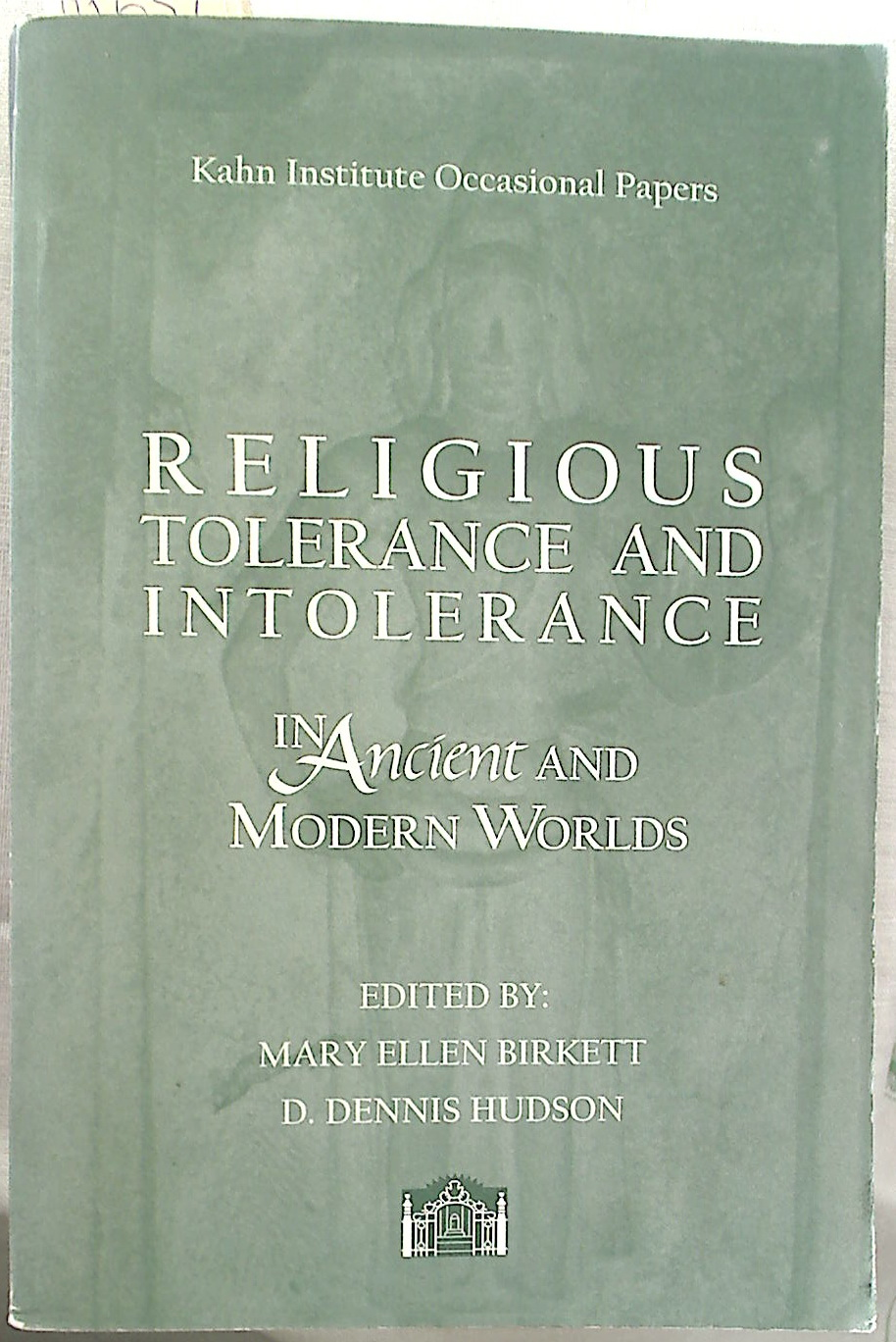 Religious Tolerance and Intolerance in Ancient and Modern Worlds.