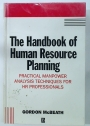 The Handbook of Human Resource Planning. Practical Manpower Analysis Techniques for HR Professionals.