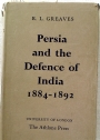 Persia and the Defence of India, 1884 - 1892.