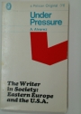 Under Pressure. The Writer in Society: Eastern Europe and the USA.