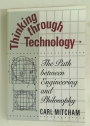 Thinking through Technology: The Path between Engineering and Philosophy.