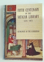 Fifth Centenary of the Vatican Library 1475 - 1975. Catalogue of the Exhibition with 65 Plates in Colour.
