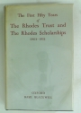 The First Fifty Years of the Rhodes Trust and the Rhodes Scholarships 1903-1953.
