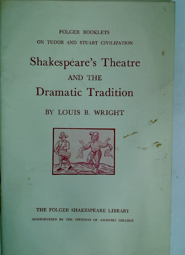 Shakespeare\'s Theatre and the Dramatic Tradition.