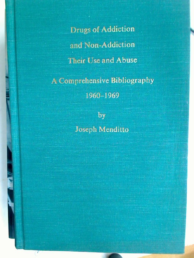 Drugs of Addiction and Non-Addiction: Their Use and Abuse. A Comprehensive Bibliography, 1960 - 1969.
