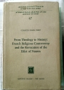 From Theology to History: French Religious Controversy and the Revocation of the Edict of Nantes.