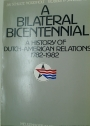 A Bilateral Bicentennial. A History of Dutch-American Relations, 1782-1982.