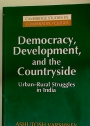 Democracy, Development, and the Countryside: Urban-Rural Struggles in India.