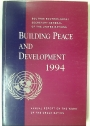 Building Peace and Development 1994: Annual Report on the Work of the Organization.