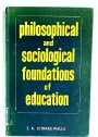 Philosophical and Sociological Foundations of Education.