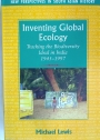 Inventing Global Ecology. Tracking the Biodiversity Ideal in India 1945 - 1997.