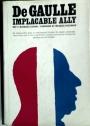 De Gaulle. Implacable Ally. Foreword by Maurice Duverger.