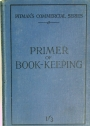 Primer of Book-Keeping. An Introductory and Preparatory Course of Lessons in the Principles of Book-Keeping.
