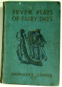 Seven Plays of Fairy Days. Illus M Sowerby, Grace Lodge.