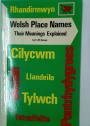Welsh Place Names. Their Meanings Explained.