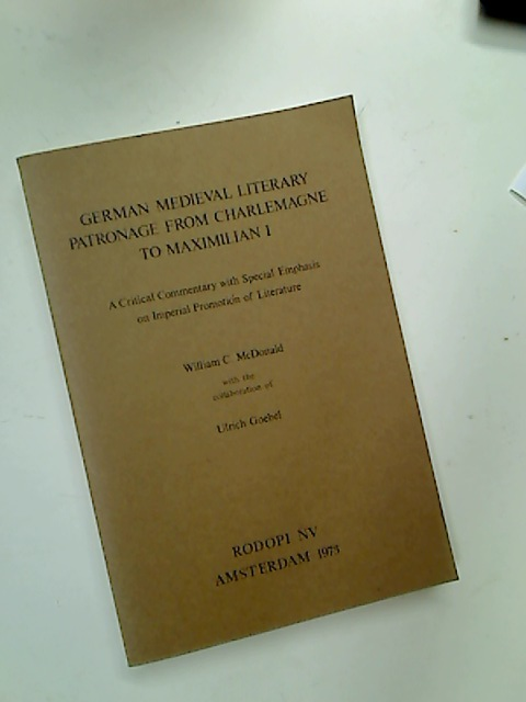 German Medieval Literary Patronage from Charlemagne to Maximillian the First: A Critical Commentary With Special Emphasis on Imperial Promotion of Literature.